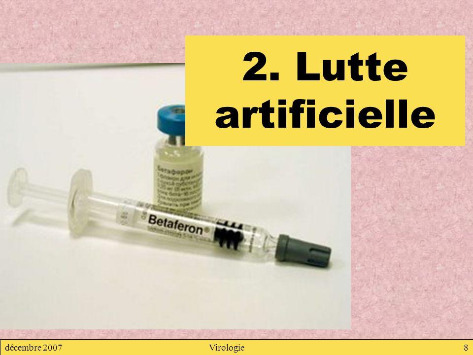 décembre 2007Virologie8 2. Lutte artificielle