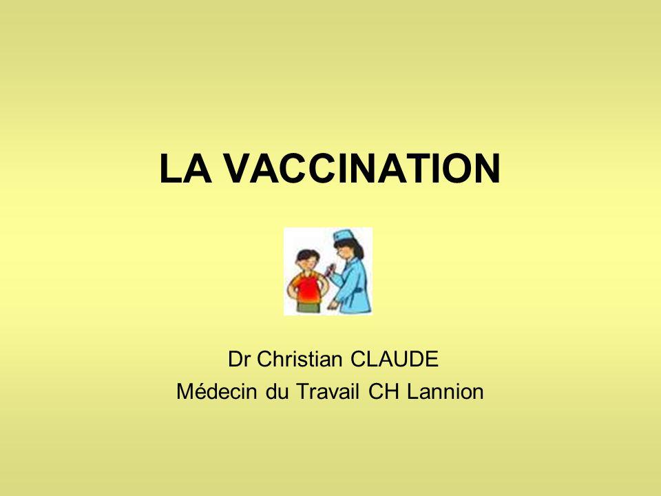 LA VACCINATION Dr Christian CLAUDE Médecin du Travail CH Lannion