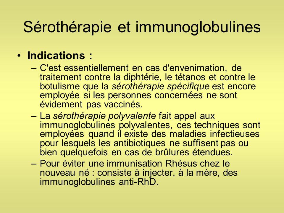 Sérothérapie et immunoglobulines Indications : –C'est essentiellement en cas d'envenimation, de traitement contre la diphtérie, le tétanos et contre l