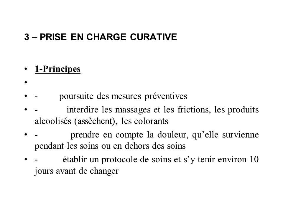 3 – PRISE EN CHARGE CURATIVE 1-Principes - poursuite des mesures préventives - interdire les massages et les frictions, les produits alcoolisés (assèc