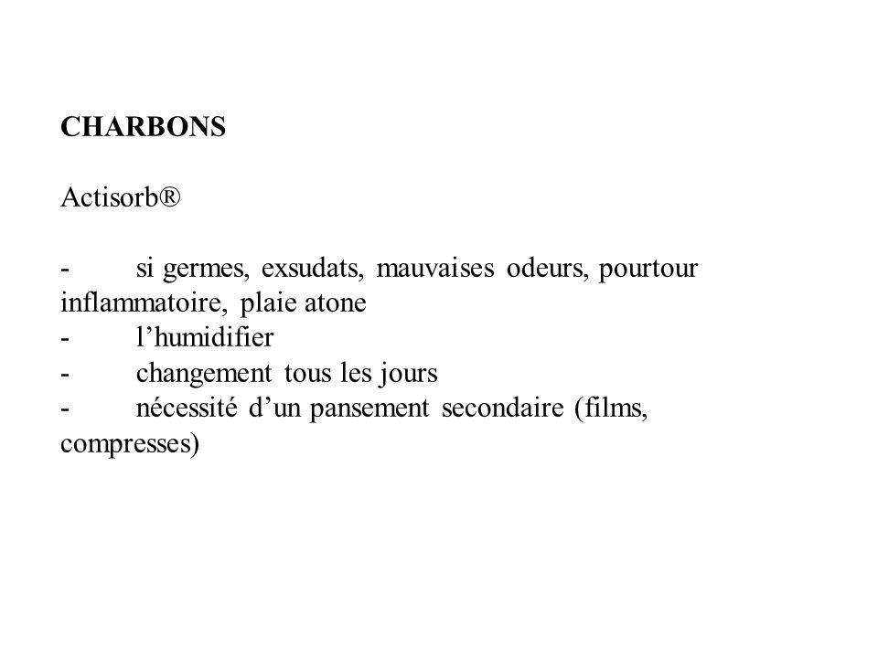 CHARBONS Actisorb® - si germes, exsudats, mauvaises odeurs, pourtour inflammatoire, plaie atone - lhumidifier - changement tous les jours - nécessité