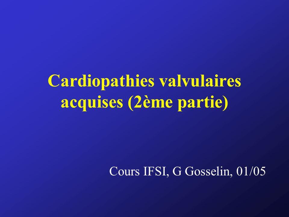Cardiopathies valvulaires acquises (2ème partie) Cours IFSI, G Gosselin, 01/05