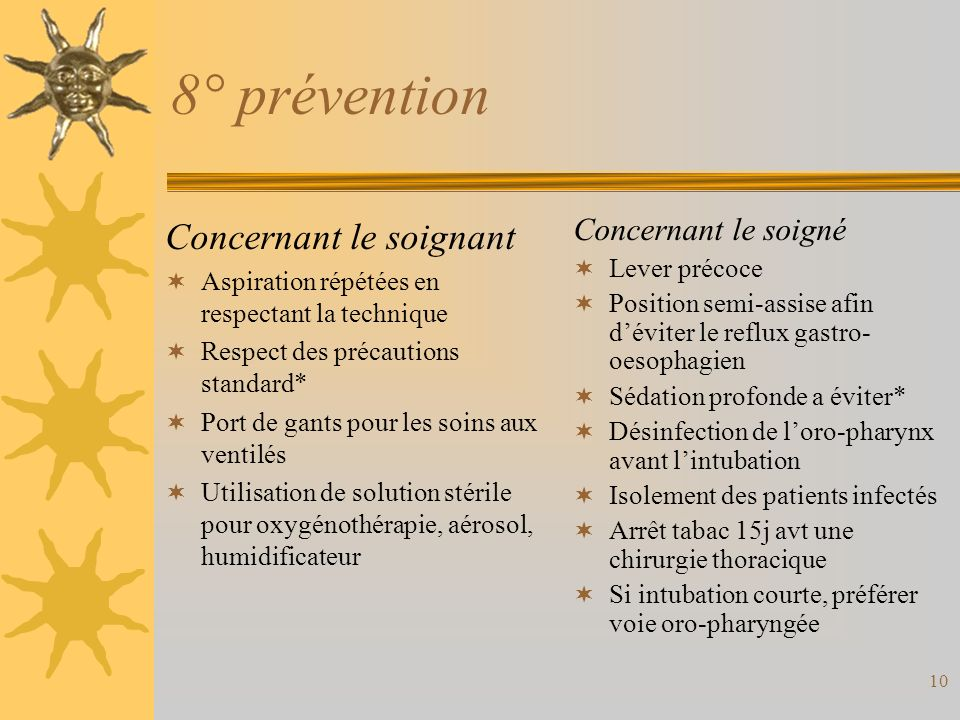 10 8° prévention Concernant le soignant Aspiration répétées en respectant la technique Respect des précautions standard* Port de gants pour les soins