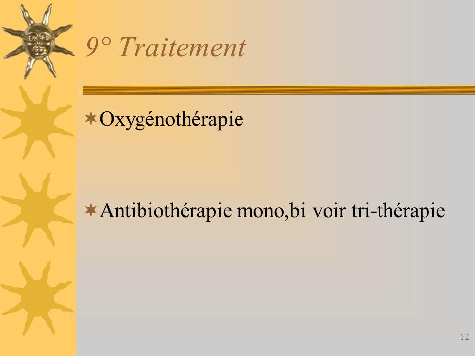 12 9° Traitement Oxygénothérapie Antibiothérapie mono,bi voir tri-thérapie