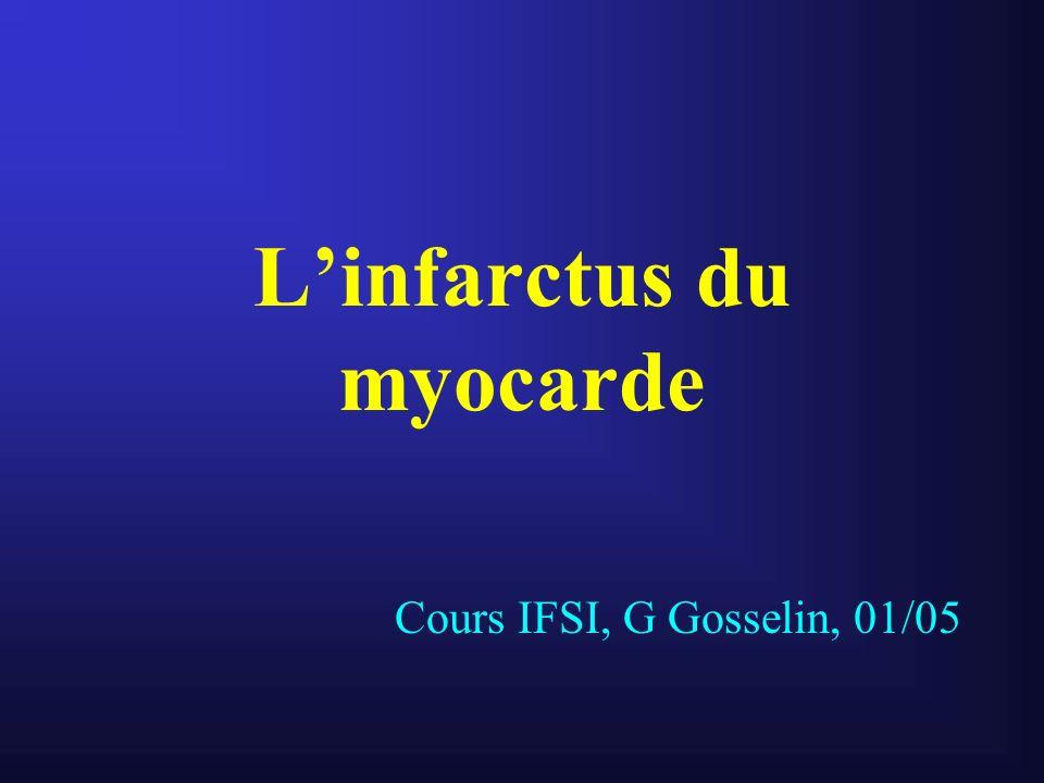 Linfarctus du myocarde Cours IFSI, G Gosselin, 01/05