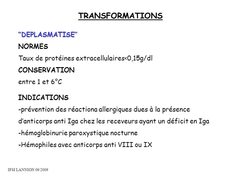 TRANSFORMATIONS DEPLASMATISE NORMES Taux de protéines extracellulaires<0,15g/dl INDICATIONS -prévention des réactiona allergiques dues à la présence d