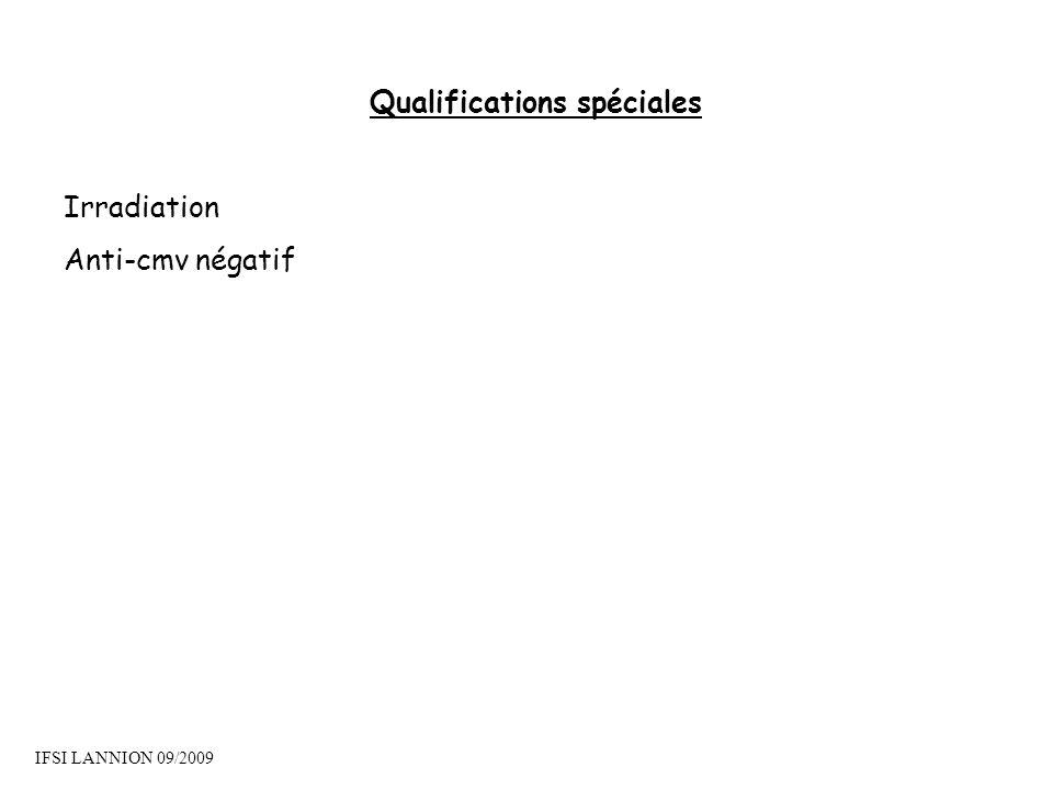 Qualifications spéciales Irradiation Anti-cmv négatif IFSI LANNION 09/2009