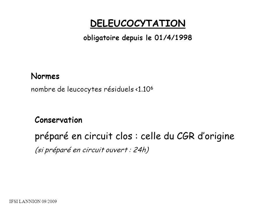 DELEUCOCYTATION obligatoire depuis le 01/4/1998 Normes nombre de leucocytes résiduels <1.10 6 Conservation préparé en circuit clos : celle du CGR dori