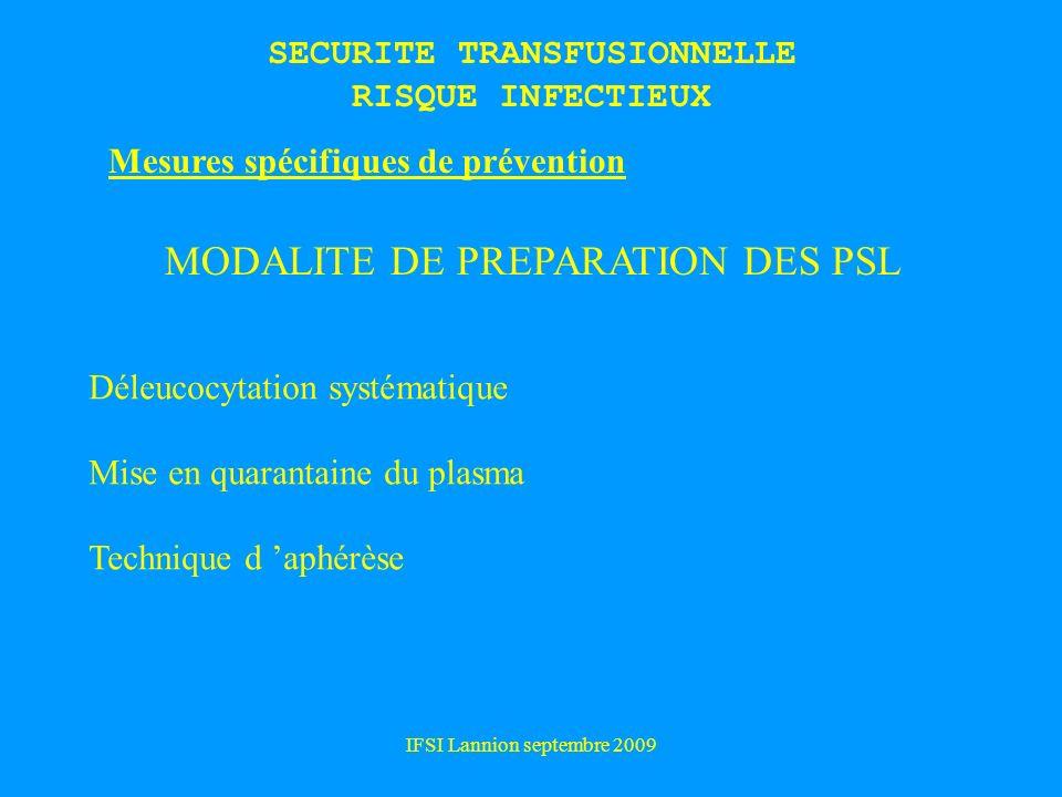 IFSI Lannion septembre 2009 Mesures spécifiques de prévention MODALITE DE PREPARATION DES PSL Déleucocytation systématique Mise en quarantaine du plasma Technique d aphérèse SECURITE TRANSFUSIONNELLE RISQUE INFECTIEUX