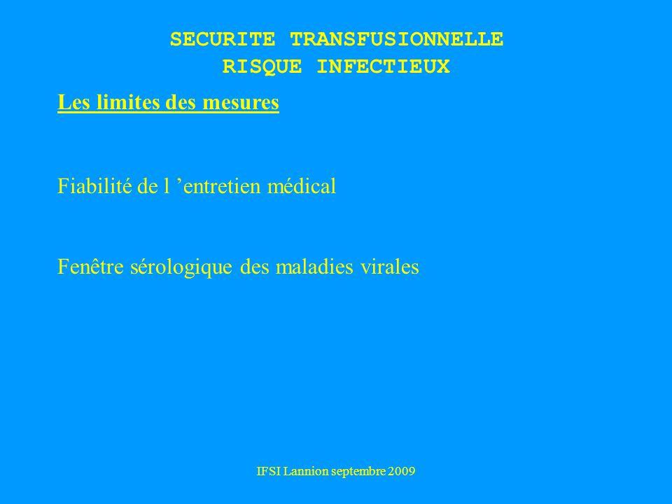 IFSI Lannion septembre 2009 Les limites des mesures Fiabilité de l entretien médical Fenêtre sérologique des maladies virales SECURITE TRANSFUSIONNELLE RISQUE INFECTIEUX