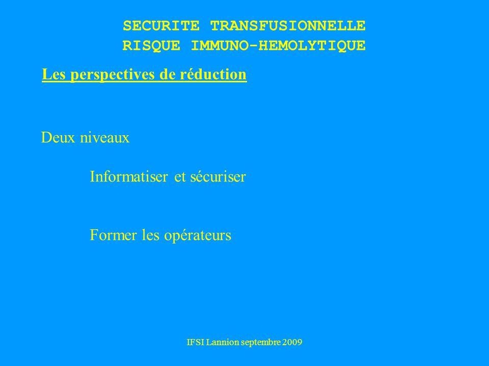 IFSI Lannion septembre 2009 SECURITE TRANSFUSIONNELLE RISQUE IMMUNO-HEMOLYTIQUE Les perspectives de réduction Deux niveaux Informatiser et sécuriser Former les opérateurs