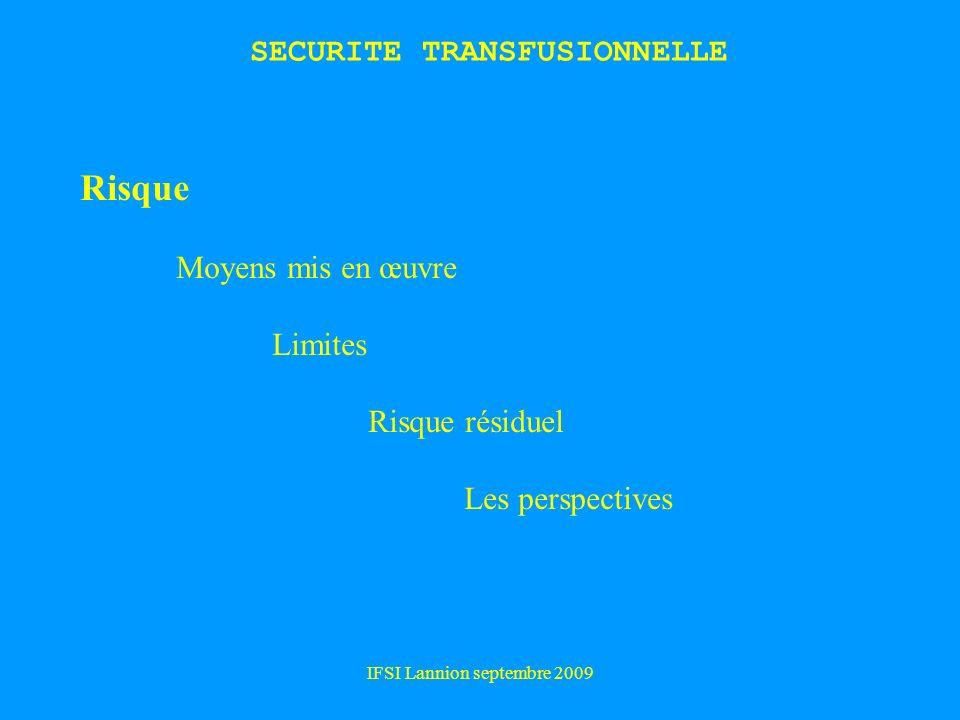 IFSI Lannion septembre 2009 SECURITE TRANSFUSIONNELLE Risque Moyens mis en œuvre Limites Risque résiduel Les perspectives