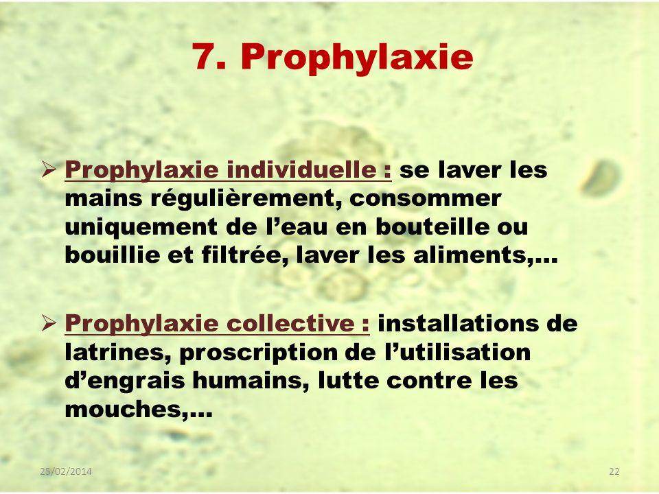 7. Prophylaxie Prophylaxie individuelle : se laver les mains régulièrement, consommer uniquement de leau en bouteille ou bouillie et filtrée, laver le
