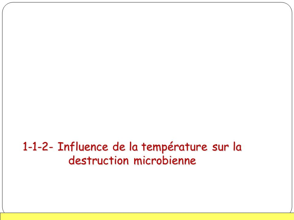 15 1-1-2- Influence de la température sur la destruction microbienne