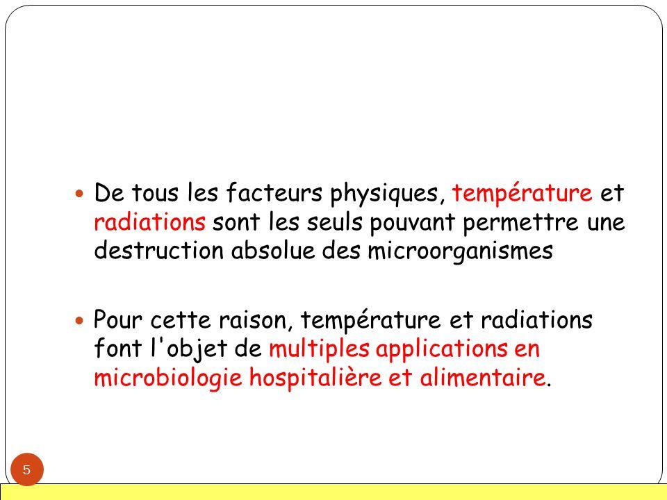 De tous les facteurs physiques, température et radiations sont les seuls pouvant permettre une destruction absolue des microorganismes Pour cette rais