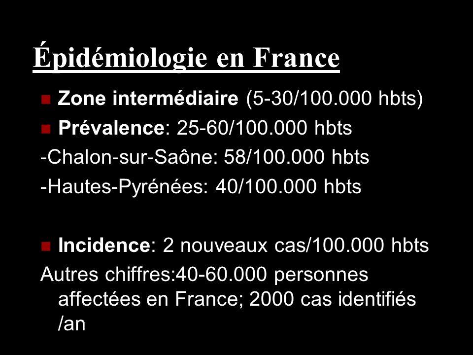 Épidémiologie en France Zone intermédiaire (5-30/100.000 hbts) Prévalence: 25-60/100.000 hbts -Chalon-sur-Saône: 58/100.000 hbts -Hautes-Pyrénées: 40/