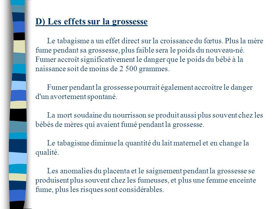 D) Les effets sur la grossesse Le tabagisme a un effet direct sur la croissance du fœtus. Plus la mère fume pendant sa grossesse, plus faible sera le