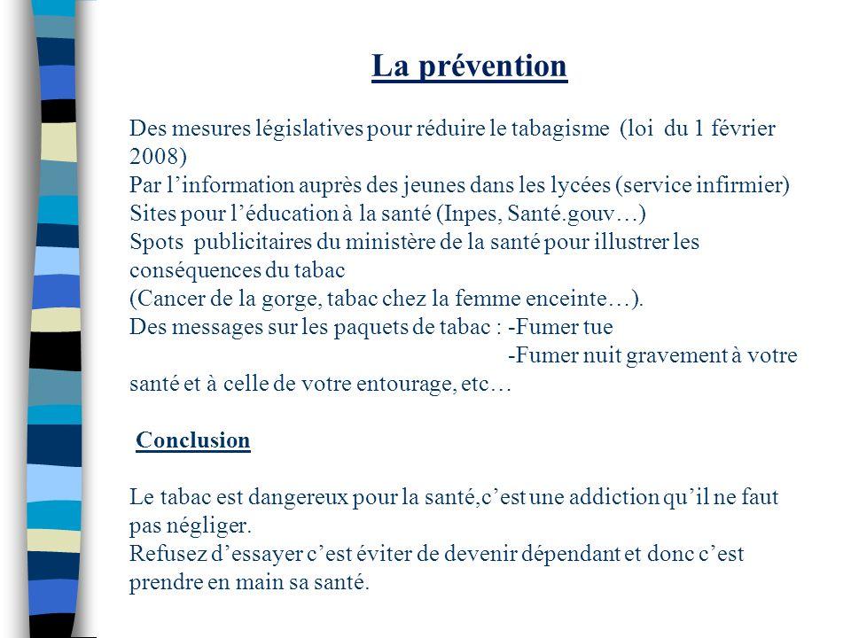 La prévention Des mesures législatives pour réduire le tabagisme (loi du 1 février 2008) Par linformation auprès des jeunes dans les lycées (service i