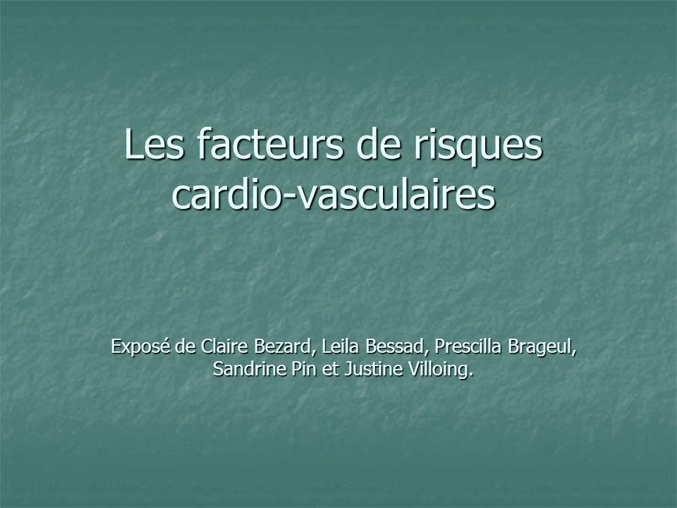 Les facteurs de risques cardio-vasculaires Exposé de Claire Bezard, Leila Bessad, Prescilla Brageul, Sandrine Pin et Justine Villoing.