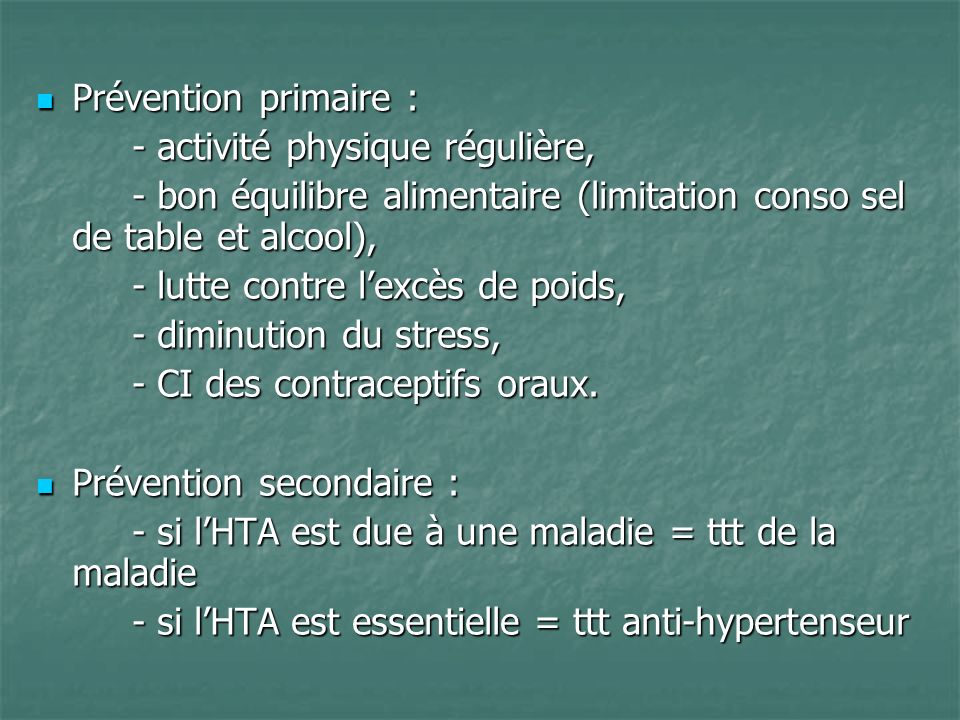 Prévention primaire : Prévention primaire : - activité physique régulière, - bon équilibre alimentaire (limitation conso sel de table et alcool), - lu