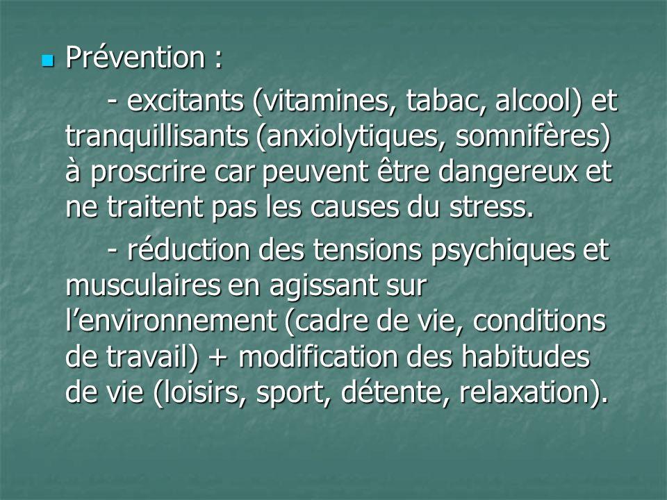 Prévention : Prévention : - excitants (vitamines, tabac, alcool) et tranquillisants (anxiolytiques, somnifères) à proscrire car peuvent être dangereux
