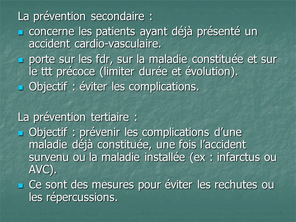 La prévention secondaire : concerne les patients ayant déjà présenté un accident cardio-vasculaire. concerne les patients ayant déjà présenté un accid