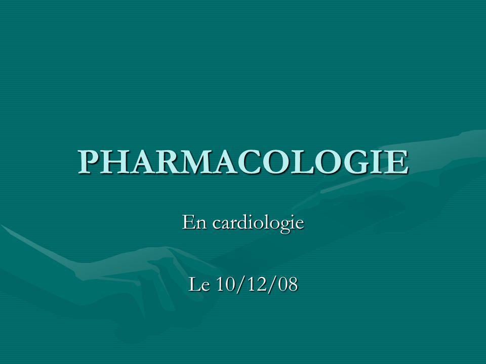 PHARMACOLOGIE En cardiologie Le 10/12/08