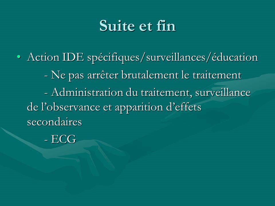 Suite et fin Action IDE spécifiques/surveillances/éducationAction IDE spécifiques/surveillances/éducation - Ne pas arrêter brutalement le traitement -