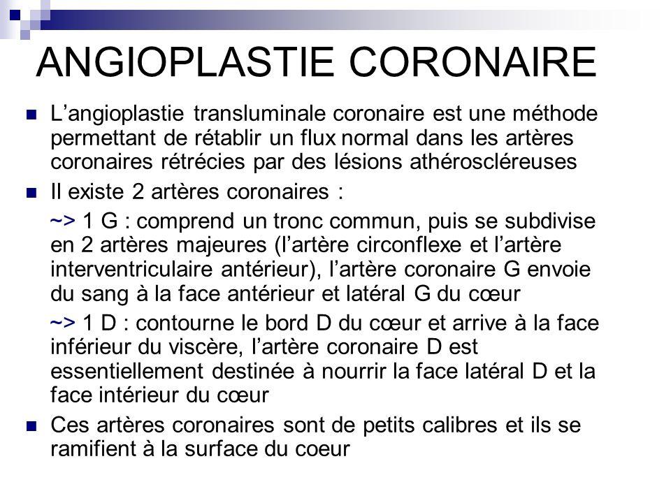 ANGIOPLASTIE CORONAIRE Langioplastie transluminale coronaire est une méthode permettant de rétablir un flux normal dans les artères coronaires rétréci