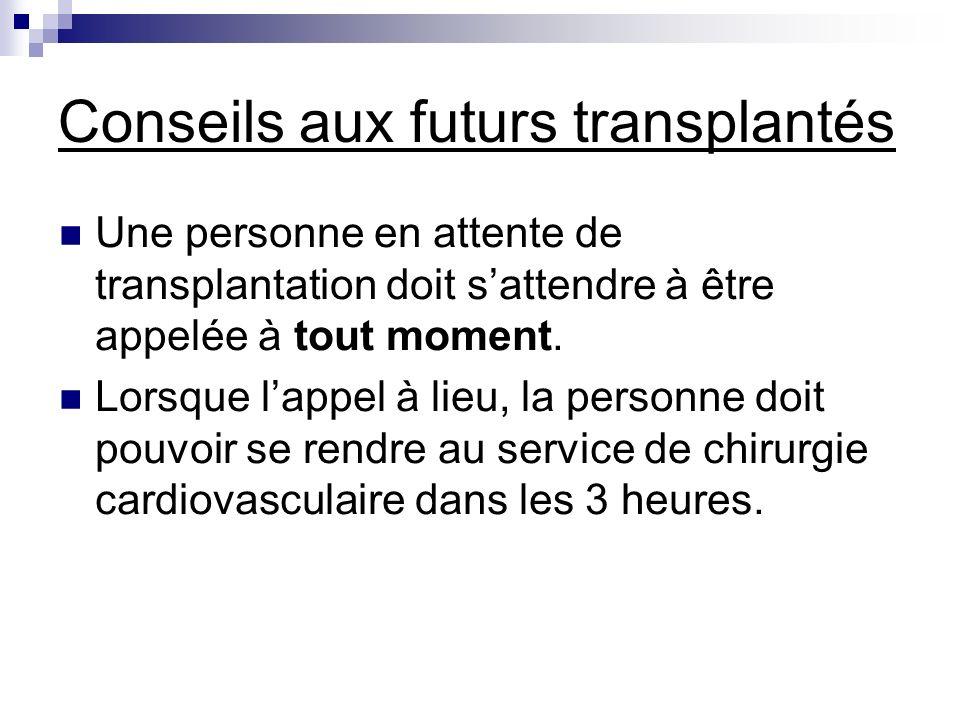 Conseils aux futurs transplantés Une personne en attente de transplantation doit sattendre à être appelée à tout moment. Lorsque lappel à lieu, la per