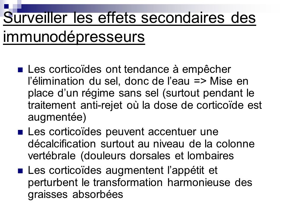 Surveiller les effets secondaires des immunodépresseurs Les corticoïdes ont tendance à empêcher lélimination du sel, donc de leau => Mise en place dun