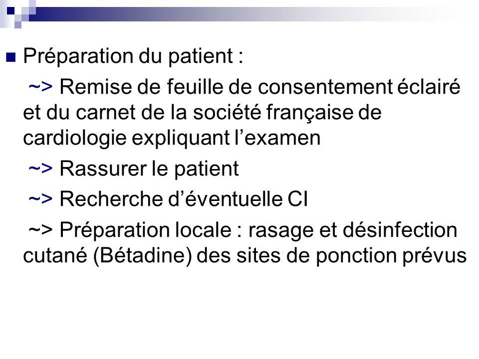 Préparation du patient : ~> Remise de feuille de consentement éclairé et du carnet de la société française de cardiologie expliquant lexamen ~> Rassur