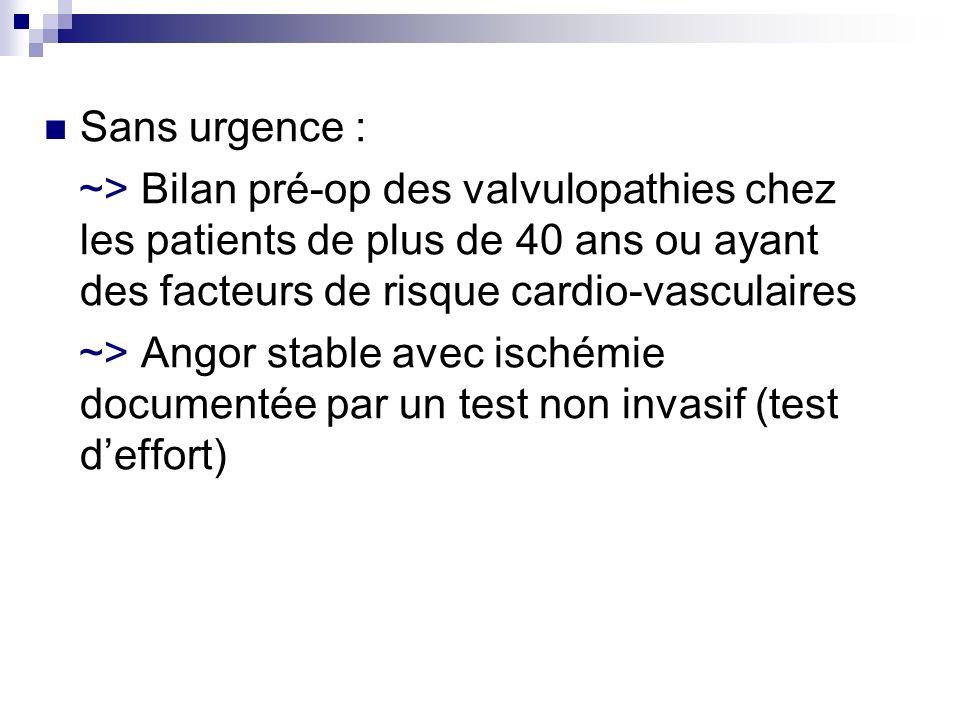Sans urgence : ~> Bilan pré-op des valvulopathies chez les patients de plus de 40 ans ou ayant des facteurs de risque cardio-vasculaires ~> Angor stab