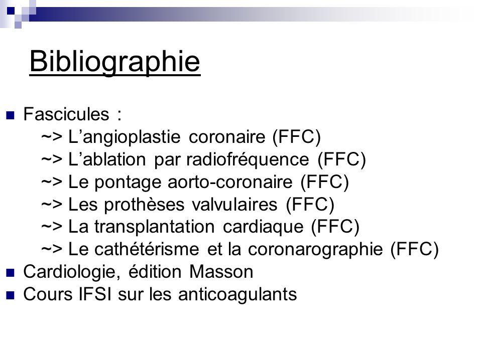 Bibliographie Fascicules : ~> Langioplastie coronaire (FFC) ~> Lablation par radiofréquence (FFC) ~> Le pontage aorto-coronaire (FFC) ~> Les prothèses
