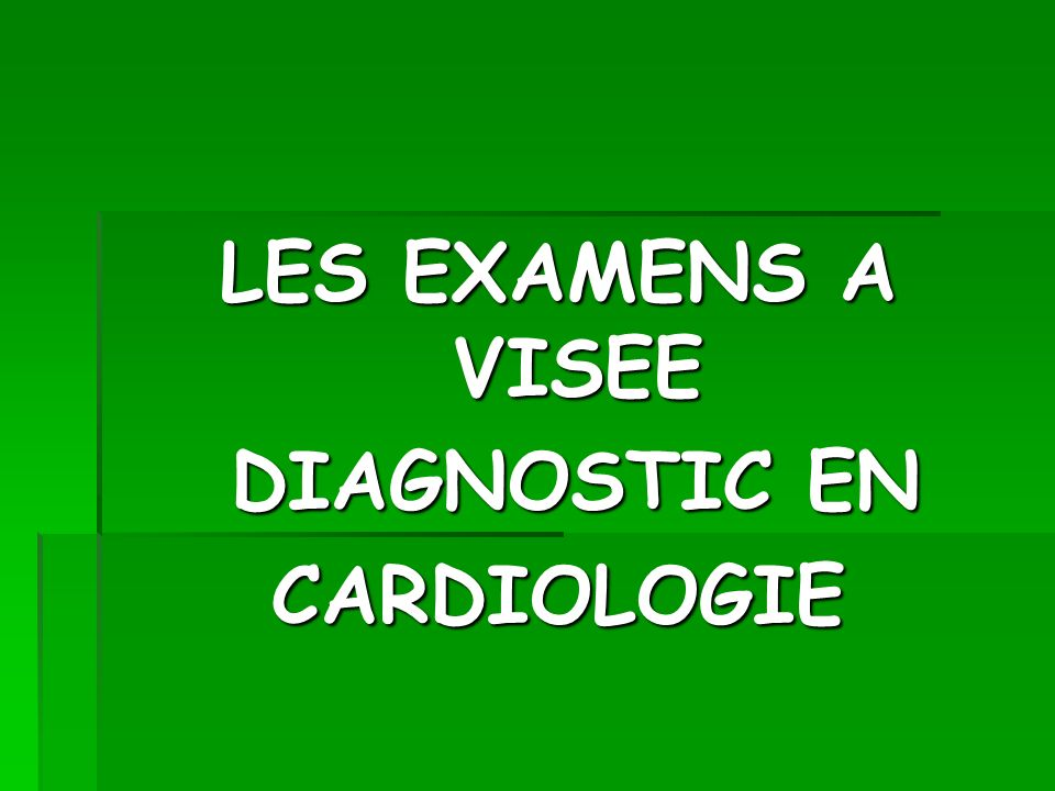 LES EXAMENS A VISEE DIAGNOSTIC EN DIAGNOSTIC ENCARDIOLOGIE