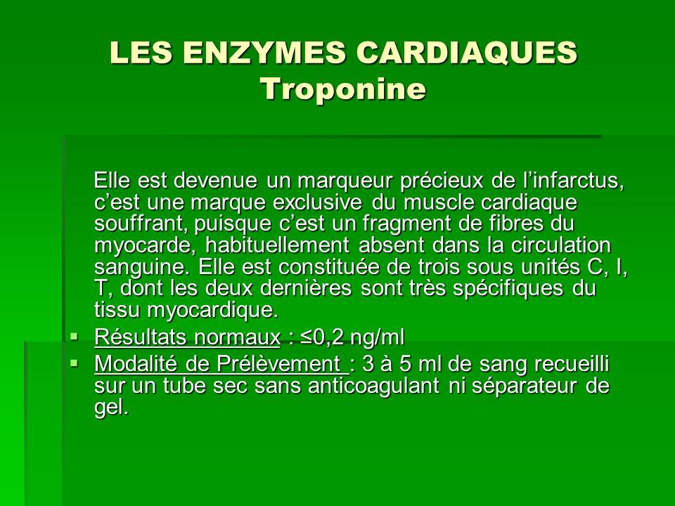 LES ENZYMES CARDIAQUES Troponine Elle est devenue un marqueur précieux de linfarctus, cest une marque exclusive du muscle cardiaque souffrant, puisque