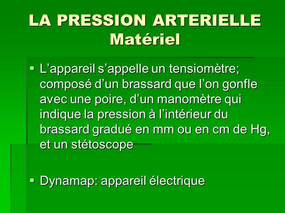 LA PRESSION ARTERIELLE Matériel Lappareil sappelle un tensiomètre; composé dun brassard que lon gonfle avec une poire, dun manomètre qui indique la pr