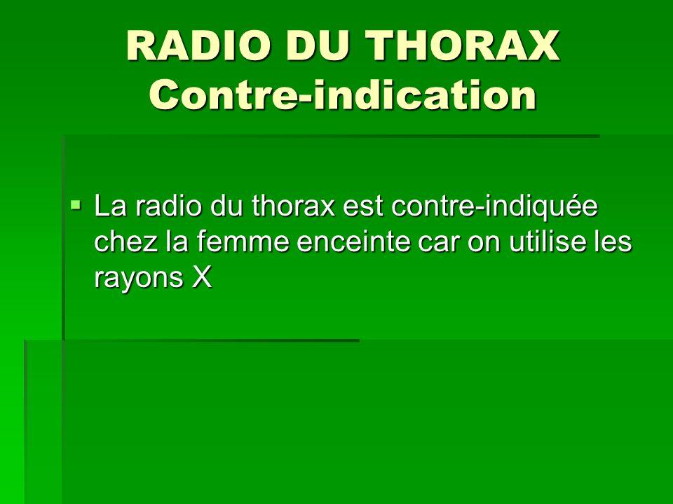 RADIO DU THORAX Contre-indication La radio du thorax est contre-indiquée chez la femme enceinte car on utilise les rayons X La radio du thorax est con