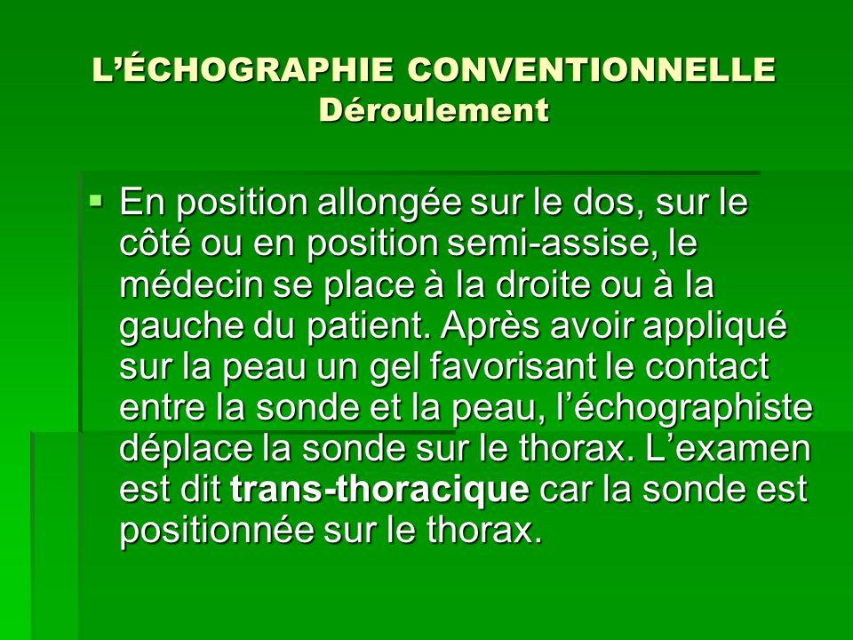 LÉCHOGRAPHIE CONVENTIONNELLE Déroulement En position allongée sur le dos, sur le côté ou en position semi-assise, le médecin se place à la droite ou à
