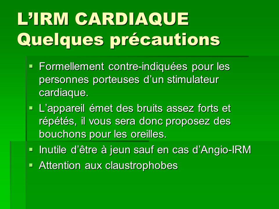 LIRM CARDIAQUE Quelques précautions Formellement contre-indiquées pour les personnes porteuses dun stimulateur cardiaque. Formellement contre-indiquée