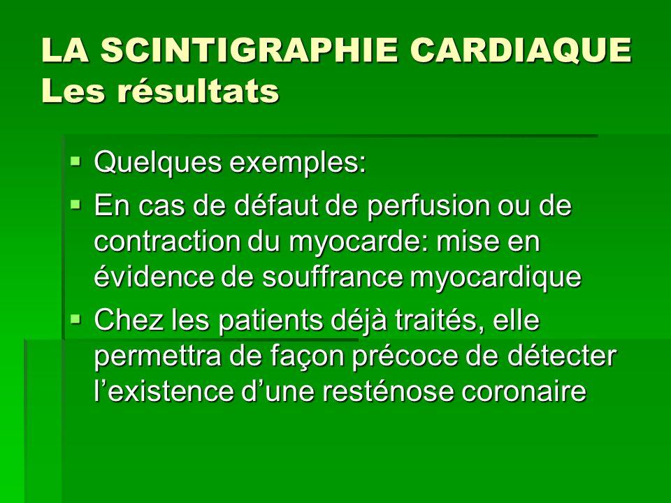 LA SCINTIGRAPHIE CARDIAQUE Les résultats Quelques exemples: Quelques exemples: En cas de défaut de perfusion ou de contraction du myocarde: mise en év