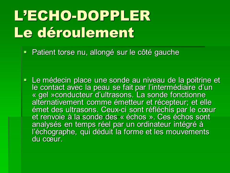 LECHO-DOPPLER Le déroulement Patient torse nu, allongé sur le côté gauche Patient torse nu, allongé sur le côté gauche Le médecin place une sonde au n