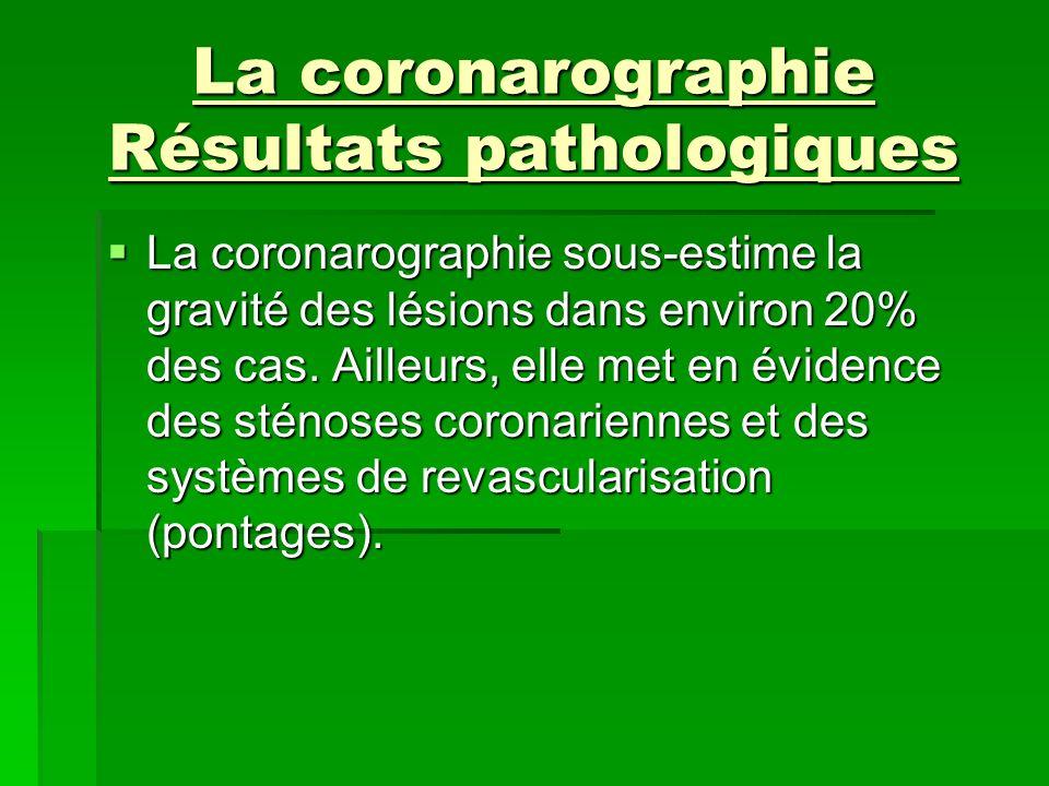 La coronarographie Résultats pathologiques La coronarographie sous-estime la gravité des lésions dans environ 20% des cas. Ailleurs, elle met en évide