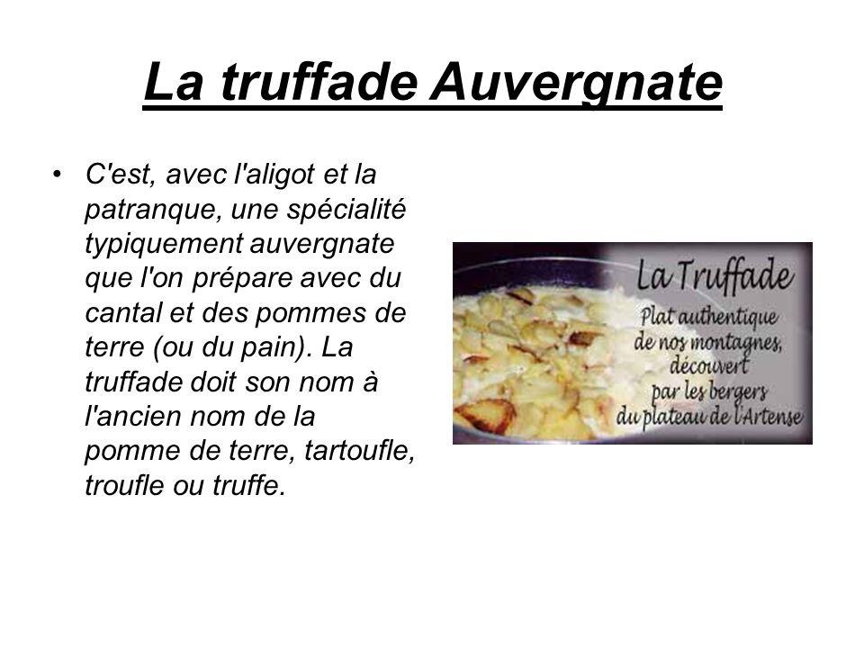La truffade Auvergnate C'est, avec l'aligot et la patranque, une spécialité typiquement auvergnate que l'on prépare avec du cantal et des pommes de te