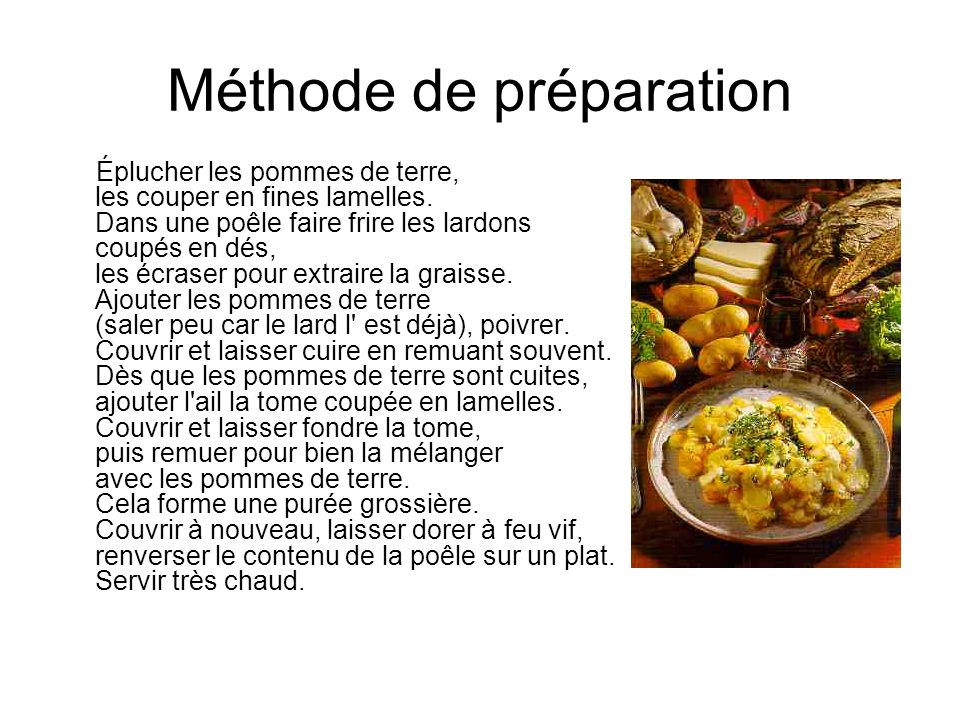 Méthode de préparation Éplucher les pommes de terre, les couper en fines lamelles. Dans une poêle faire frire les lardons coupés en dés, les écraser p