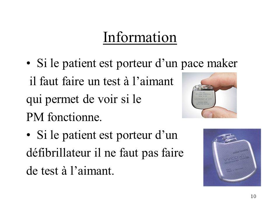 Information Si le patient est porteur dun pace maker il faut faire un test à laimant qui permet de voir si le PM fonctionne. Si le patient est porteur
