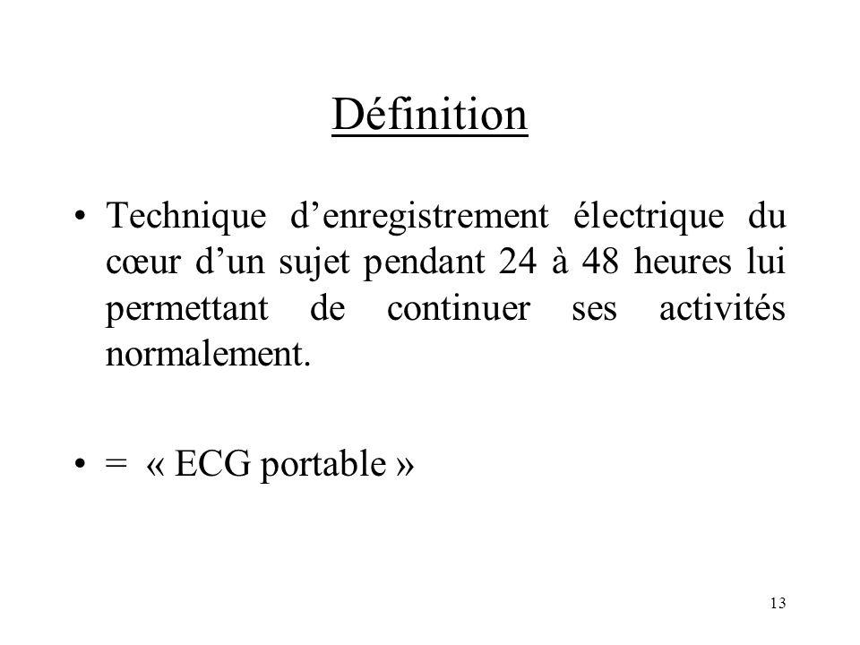 Définition Technique denregistrement électrique du cœur dun sujet pendant 24 à 48 heures lui permettant de continuer ses activités normalement. = « EC
