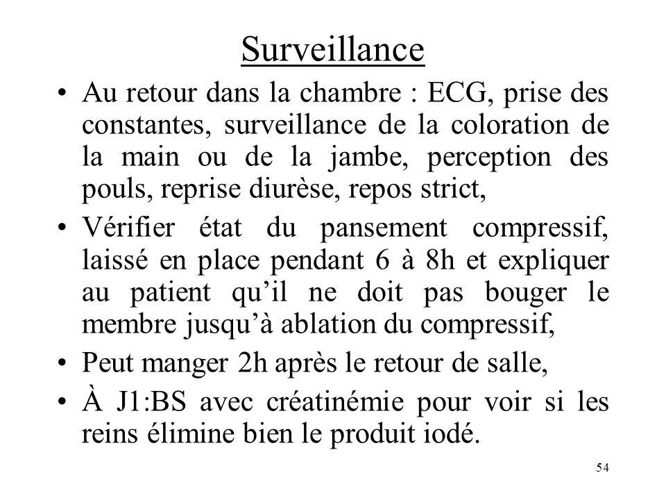 Surveillance Au retour dans la chambre : ECG, prise des constantes, surveillance de la coloration de la main ou de la jambe, perception des pouls, rep