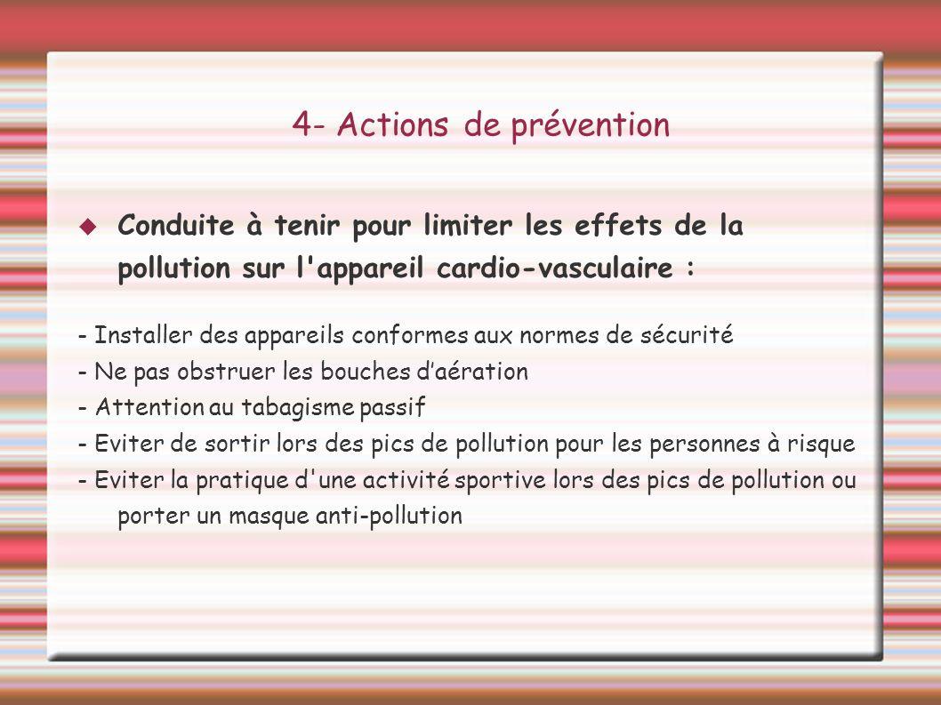4- Actions de prévention Conduite à tenir pour limiter les effets de la pollution sur l'appareil cardio-vasculaire : - Installer des appareils conform
