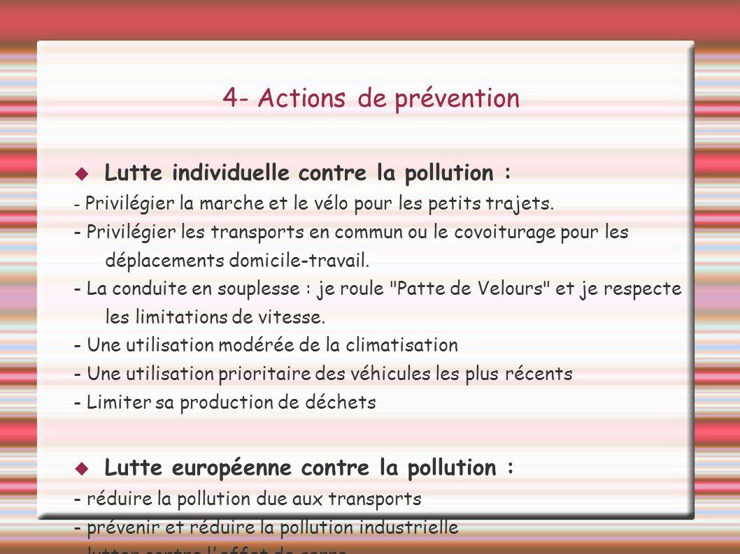 4- Actions de prévention Lutte individuelle contre la pollution : - Privilégier la marche et le vélo pour les petits trajets. - Privilégier les transp